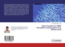 Bookcover of Heat Transfer on MHD Peristaltic rotating flow of a Jeffrey fluid