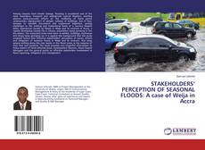 Bookcover of STAKEHOLDERS' PERCEPTION OF SEASONAL FLOODS: A case of Weija in Accra