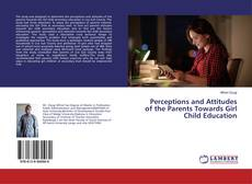 Bookcover of Perceptions and Attitudes of the Parents Towards Girl Child Education