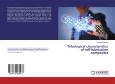Bookcover of Tribological characteristics of self-lubrication composites