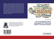 An Investigation Into Strategies for Teaching Skills in Primary School的封面