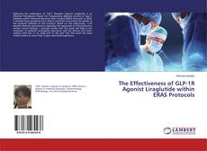 Bookcover of The Effectiveness of GLP-1R Agonist Liraglutide within ERAS Protocols