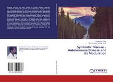 Bookcover of Symbiotic Disease – Autoimmune Disease and its Modulation