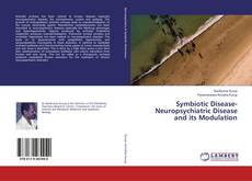 Bookcover of Symbiotic Disease- Neuropsychiatric Disease and its Modulation