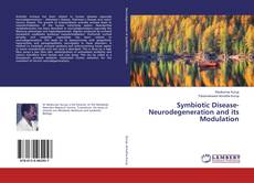 Bookcover of Symbiotic Disease- Neurodegeneration and its Modulation