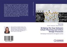 Bookcover of Bridging the Gap between Urban Planning and Urban Design Processes