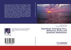 Bookcover of Superbugs, Emerging Virus, Retrovirus, Prions and Symbiotic Modulation