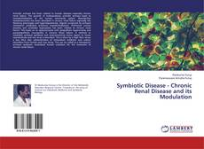 Bookcover of Symbiotic Disease - Chronic Renal Disease and its Modulation