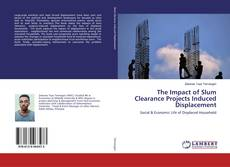 The Impact of Slum Clearance Projects Induced Displacement的封面