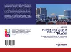 Bookcover of Optimal Seismic Design of RC Shear Wall-Frame Structures