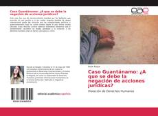 Portada del libro de Caso Guantánamo: ¿A que se debe la negación de acciones jurídicas?