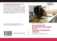Обложка La autonomía financiera municipal en el constitucionalismo cubano