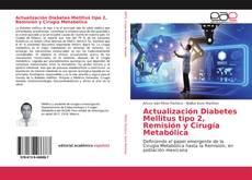Bookcover of Actualización Diabetes Mellitus tipo 2, Remisión y Cirugía Metabólica