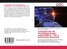 Bookcover of Compilación de investigaciones: matemática , TIC y formación docente