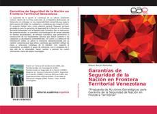 Borítókép a  Garantías de Seguridad de la Nación en Frontera Territorial Venezolana - hoz