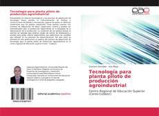 Обложка Tecnología para planta piloto de producción agroindustrial