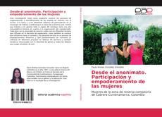 Bookcover of Desde el anonimato. Participación y empoderamiento de las mujeres