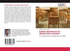 Couverture de Cómo disminuir la deserción escolar