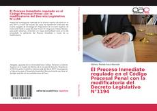 Bookcover of El Proceso Inmediato regulado en el Código Procesal Penal con la modificatoria del Decreto Legislativo N°1194