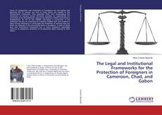 Copertina di The Legal and Institutional Frameworks for the Protection of Foreigners in Cameroon, Chad, and Gabon