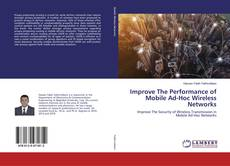Bookcover of Improve The Performance of Mobile Ad-Hoc Wireless Networks