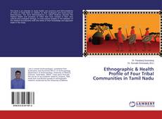 Bookcover of Ethnographic & Health Profile of Four Tribal Communities in Tamil Nadu