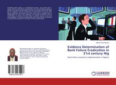 Bookcover of Evidence Determination of Bank Failure Eradication in 21st century Nig