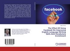 Portada del libro de The Effect Of Using Facebook On Improving English Language Writing Skills And Vocabulary Enrichment