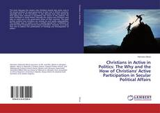 Bookcover of Christians in Active in Politics: The Why and the How of Christians' Active Participation in Secular Political Affairs