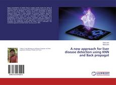 Bookcover of A new approach for liver disease detection using KNN and Back propagat