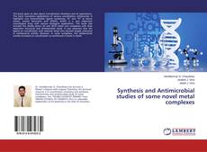 Copertina di Synthesis and Antimicrobial studies of some novel metal complexes