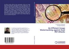Bookcover of An Efficient Image Watermarking against Dual RST Attacks