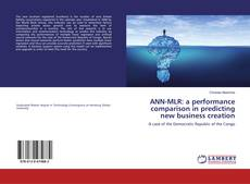Bookcover of ANN-MLR: a performance comparison in predicting new business creation