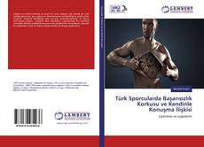 Capa do livro de Türk Sporcularda Başarısızlık Korkusu ve Kendinle Konuşma İlişkisi