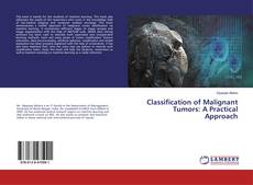 Bookcover of Classification of Malignant Tumors: A Practical Approach