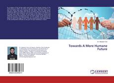 Bookcover of Towards A More Humane Future