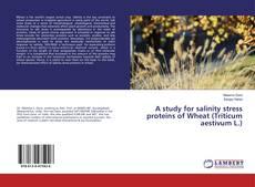 Обложка A study for salinity stress proteins of Wheat (Triticum aestivum L.)