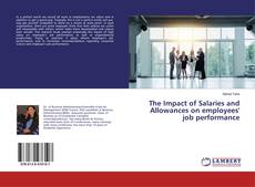 Bookcover of The Impact of Salaries and Allowances on employees' job performance