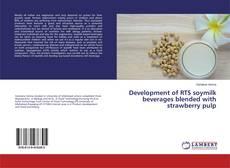Portada del libro de Development of RTS soymilk beverages blended with strawberry pulp