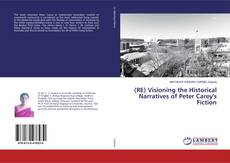 Capa do livro de (RE) Visioning the Historical Narratives of Peter Carey's Fiction