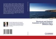Structural and Tectonic Evolution of Sabratah Basin, Offshore Libya kitap kapağı