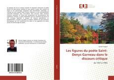 Couverture de Les figures du poète Saint-Denys Garneau dans le discours critique