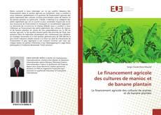 Bookcover of Le financement agricole des cultures de manioc et de banane plantain