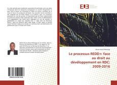 Bookcover of Le processus REDD+ face au droit au dévéloppement en RDC: 2009-2016