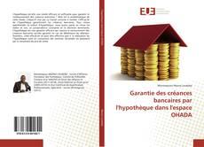 Garantie des créances bancaires par l'hypothèque dans l'espace OHADA kitap kapağı