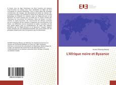 Couverture de L'Afrique noire et Byzance