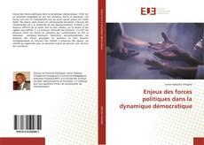 Enjeux des forces politiques dans la dynamique démocratique kitap kapağı