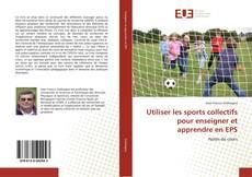 Capa do livro de Utiliser les sports collectifs pour enseigner et apprendre en EPS