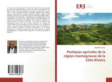Couverture de Pratiques agricoles de la région montagneuse de la Côte d'Ivoire
