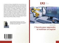 Couverture de 7 Secrets pour apprendre et maîtriser un logiciel